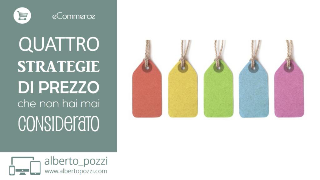 eCcommerce - quattro strategie di prezzo che forse non hai mai considerato - Alberto Pozzi web manager