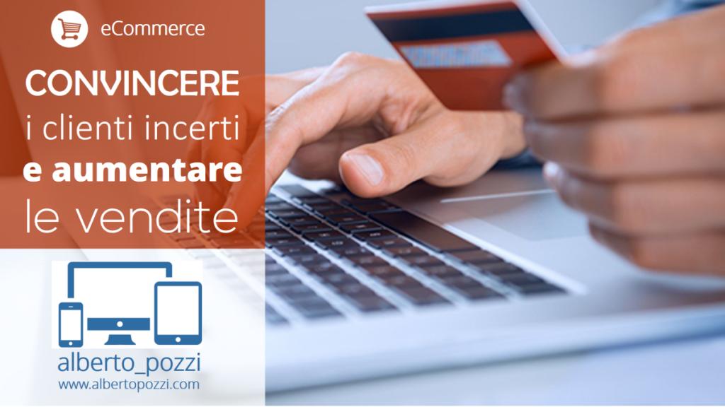 eCommerce - Convincere clienti incerti e aumentare le vendite - Alberto Pozzi Web Manager