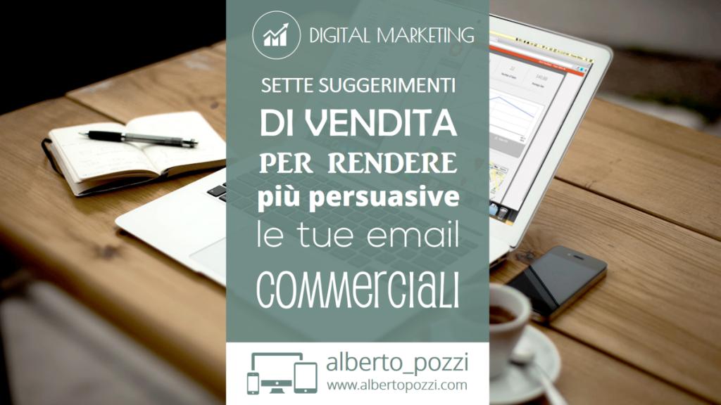 Sette suggerimenti di vendita per rendere più persuasive le tue eMail commerciali - Alberto Pozzi