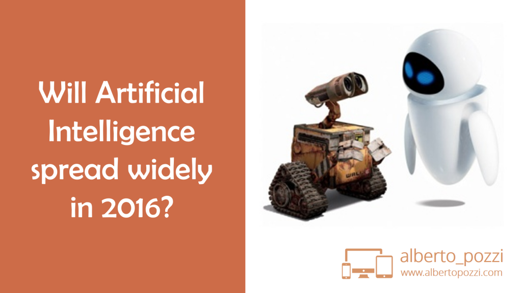Will Artificial Intelligence spread widely in 2016?
