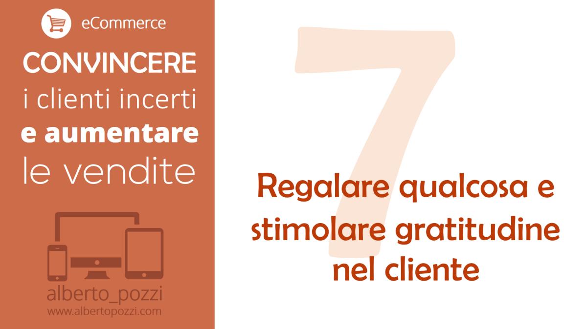 Regalare qualcosa e stimolare gratitudine nel cliente - Convincere clienti incerti e aumentare le vendite - Alberto Pozzi-web-manager