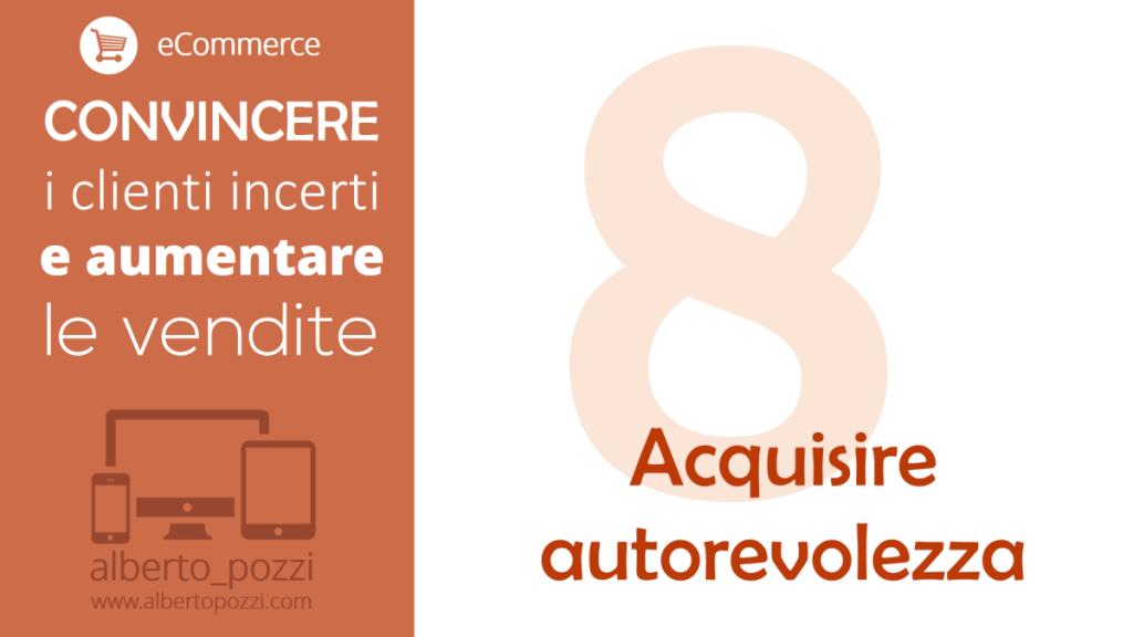 Acquisire autorevolezza - Convincere clienti incerti e aumentare le vendite - Alberto Pozzi web manager