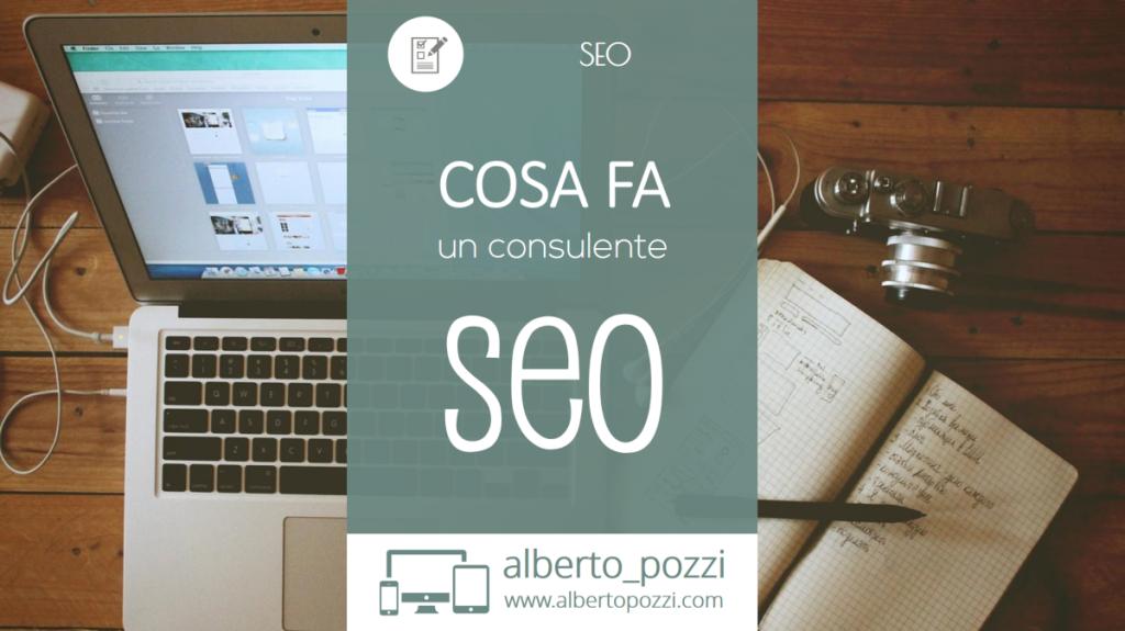 Cosa fa un consulente SEO? - Alberto Pozzi Web Manager