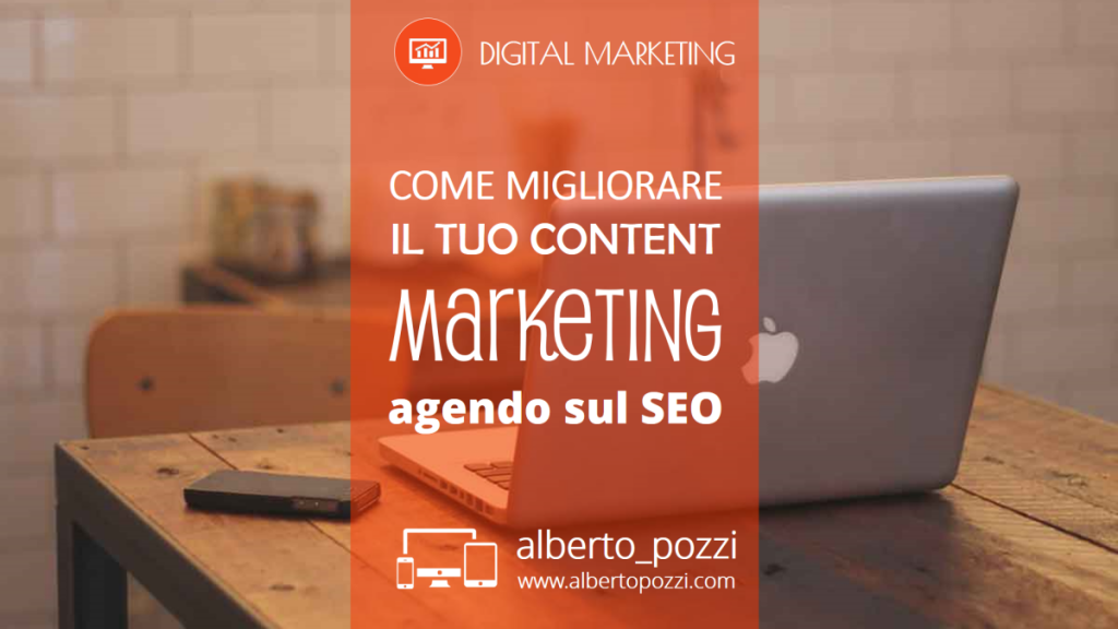 Come migliorare il tuo Content Marketing agendo sul SEO - Alberto Pozzi