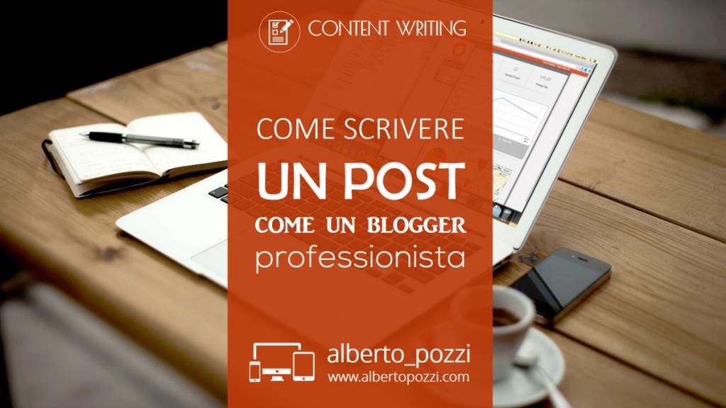 Come scrivere un post come un blogger professionista - Alberto Pozzi Web Manager