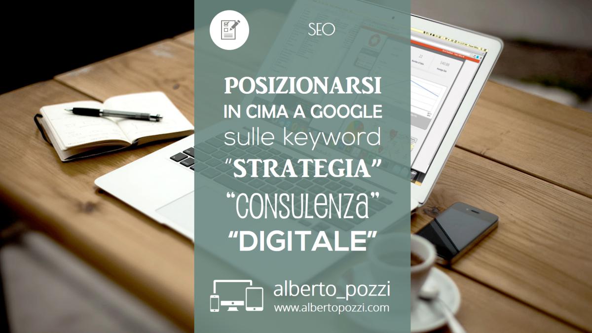 """Posizionarsi su Google sulle keyword """"Consulenza e Strategia Digitale"""""""