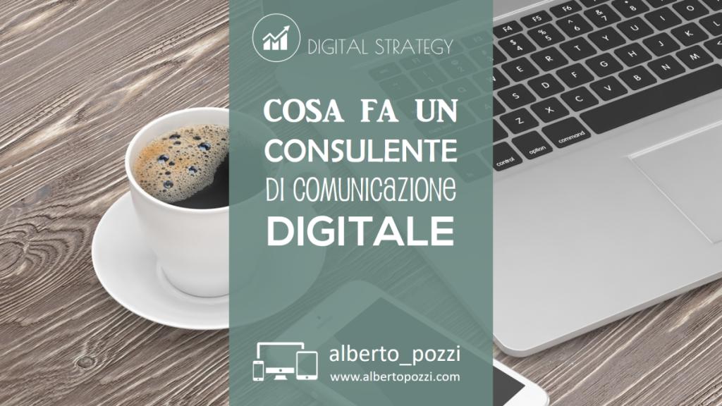 Cosa fa un consulente di comunicazione digitale - Alberto Pozzi Web Manager