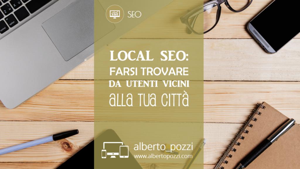 Local SEO - Farsi trovare da utenti vicini alla tua zona - Alberto Pozzi web manager