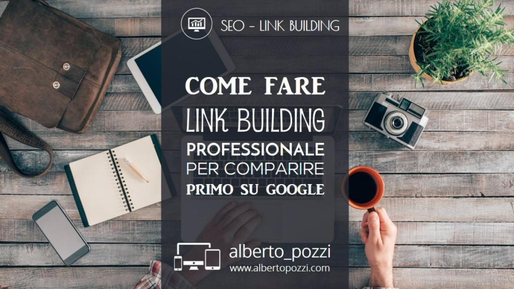 Come fare link building professionale e comparire primo su Google - Alberto Pozzi