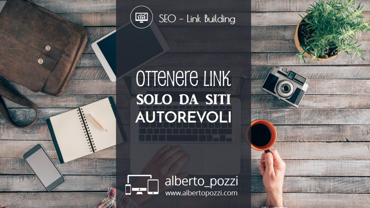 Ottenere link solo da siti autorevoli - SEo - Link Building - Alberto Pozzi