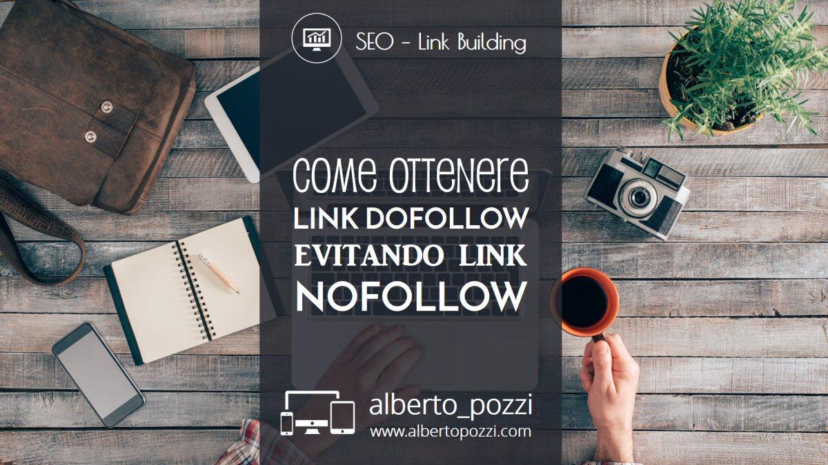 Come ottenere link dofollow evitando link nofollow - seo - link building - alberto pozzi
