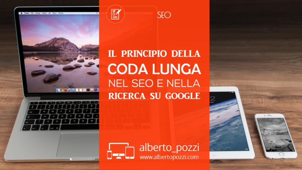 Il principio della Coda Lunga nel SEO e nella ricerca su Google - Alberto Pozzi web manager