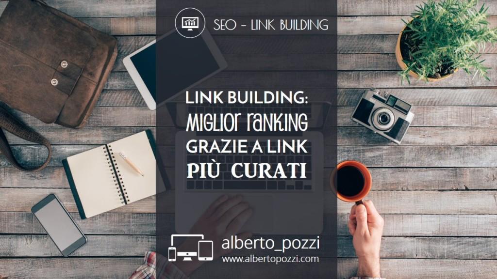 SEO - link building - miglior ranking grazie a link più curati - Alberto Pozzi