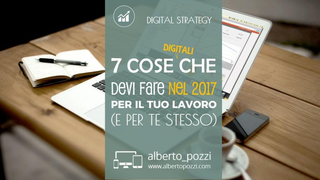 7 cose digitali da fare nel 2017 per il tuo lavoro - Alberto Pozzi