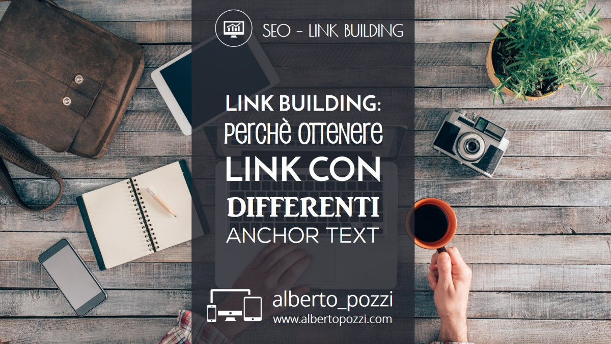 Perche ottenere link con differenti anchor text - seo - link building - alberto pozzi