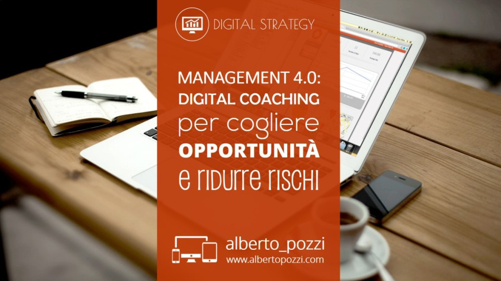 Management 4.0 - Digital coaching: cogliere opportunita e ridurre rischi - Alberto Pozzi Digital Strategy