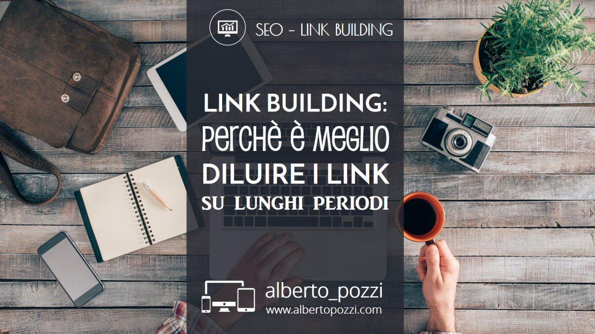 SEO Link building – perchè è meglio diluire i link su periodi lunghi
