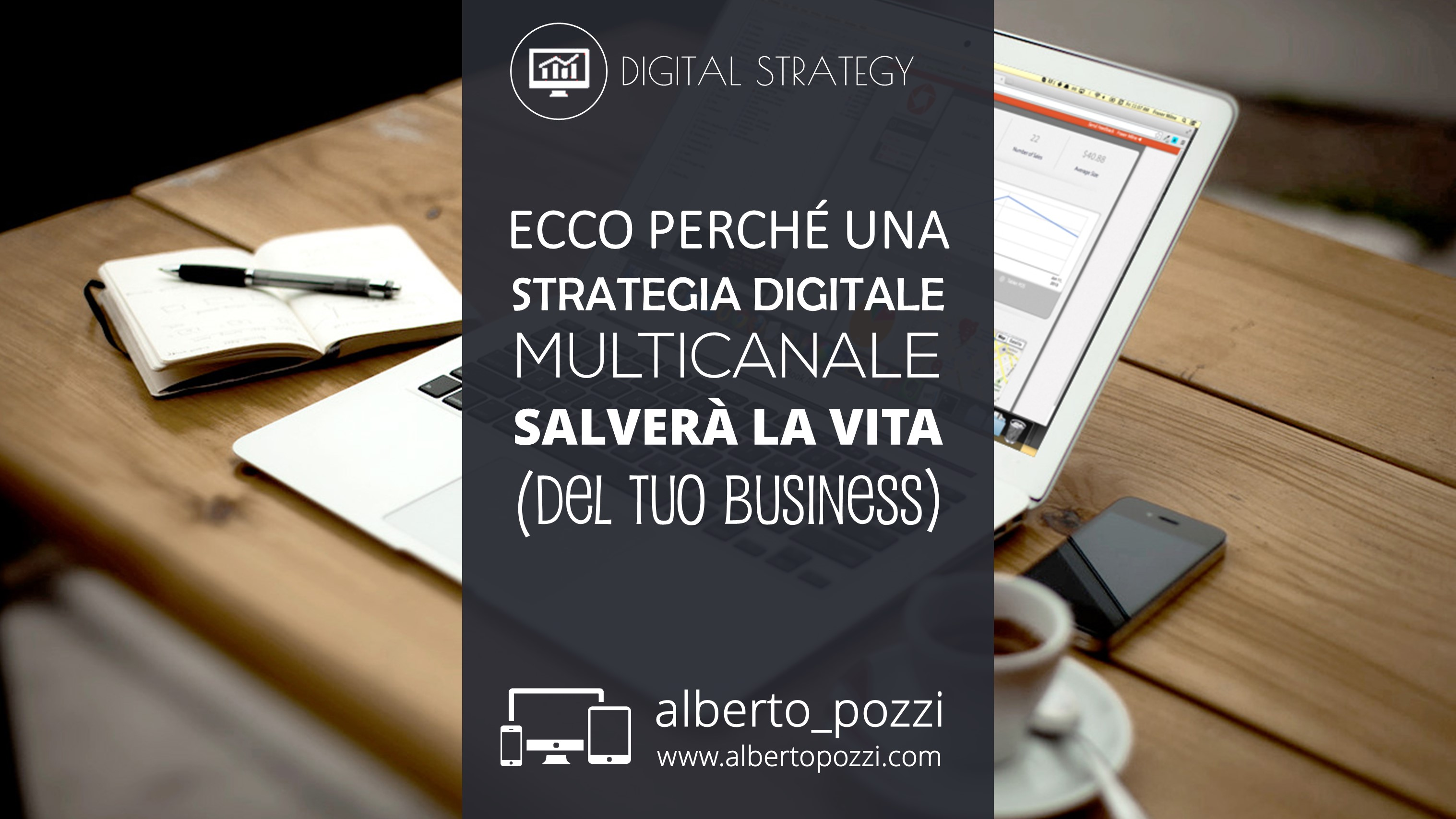 Perché una strategia digitale multicanale salverà la vita (del tuo business)