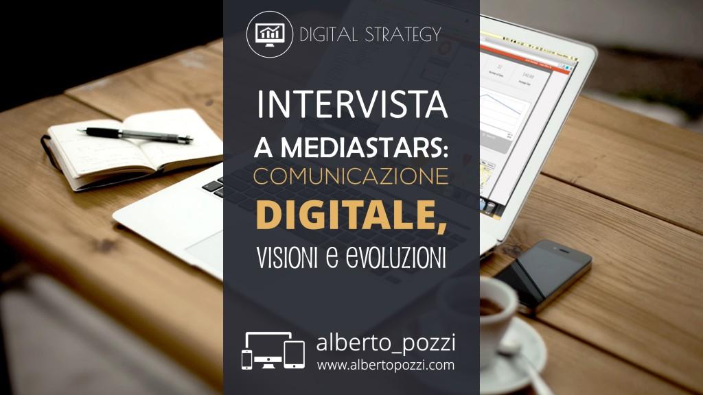 Intervista Mediastars - comunicazione digitale - Alberto Pozzi