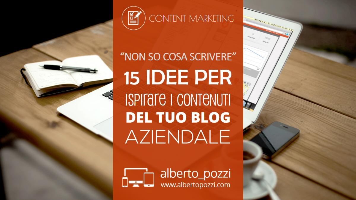 """""""Non so cosa scrivere."""" – 15 idee per ispirare i contenuti del tuo blog aziendale"""
