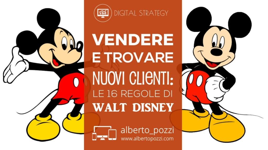 Vendere e trovare nuovi clienti: le 16 regole non convenzionali di Walt Disney