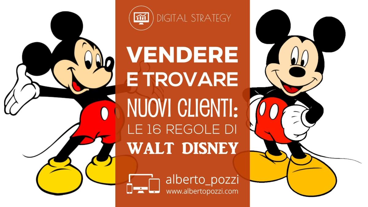 Vendere e trovare nuovi clienti: le 16 regole non convenzionali di Walt Disney (sì, lui)