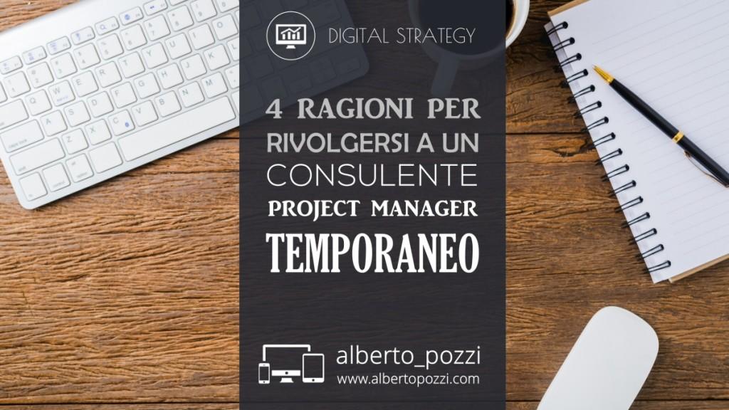 4 ragioni per rivolgersi a un consulente project manager temporaneo - Alberto Pozzi