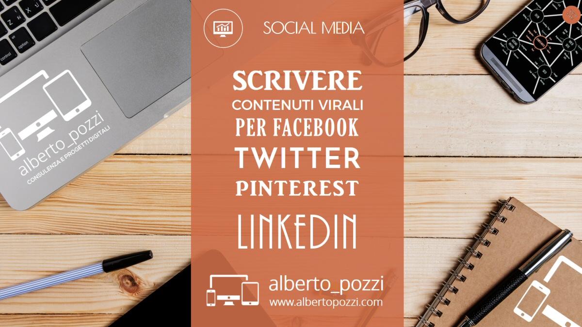 Scrivere contenuti virali per facebook twitter pinterest linkedin - Alberto Pozzi