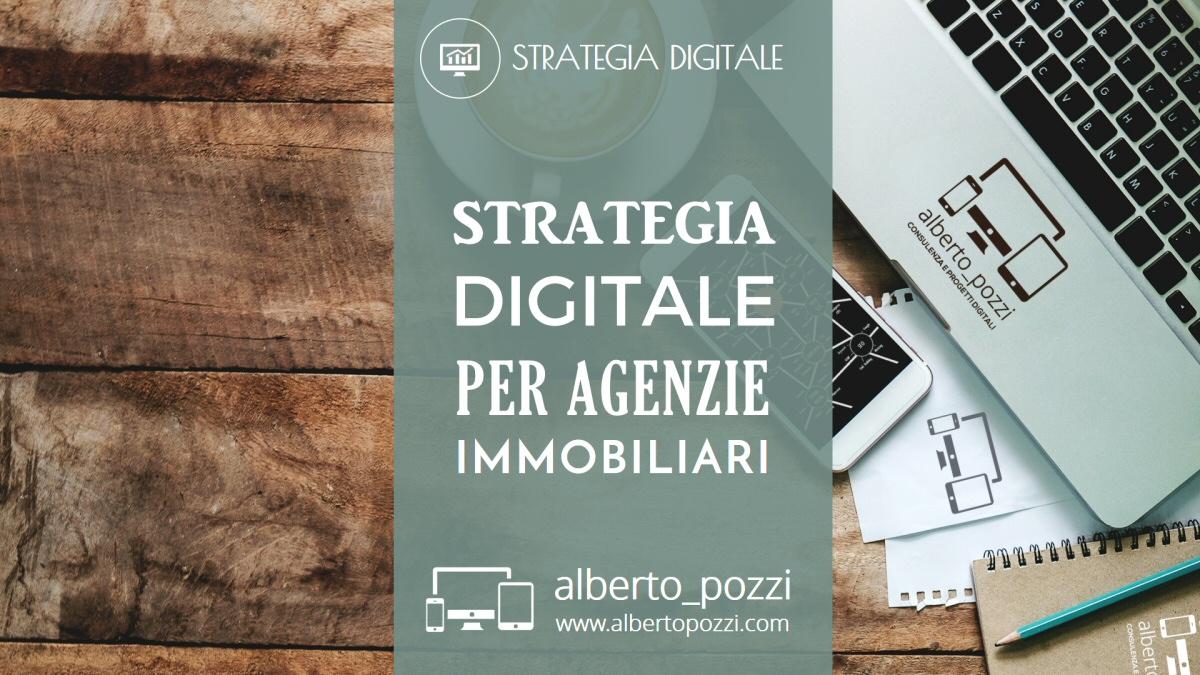 Strategia digitale per agenzie immobiliari - Alberto Pozzi