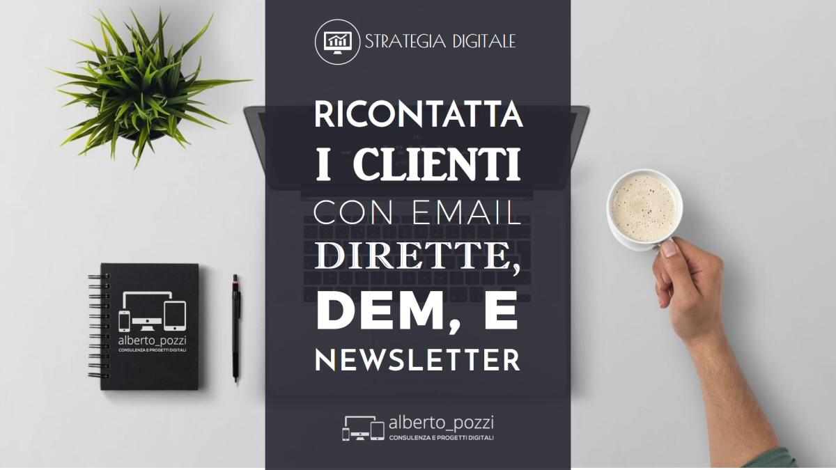 Ricontatta i clienti con email dirette, dem, newsletter - Alberto Pozzi
