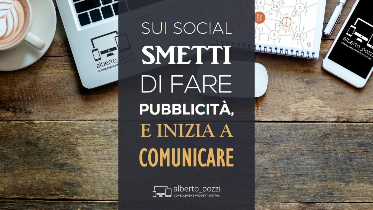 Smetti di fare pubblicita, inizia a comunicare - Alberto Pozzi