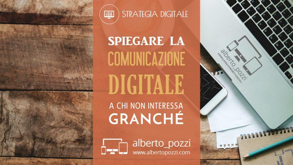 Spiegare la Comunicazione Digitale a chi non interessa - Alberto Pozzi