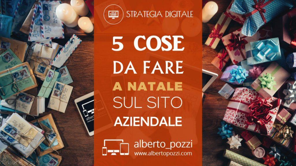 5 cose da fare a natale sul sito aziendale - Alberto Pozzi