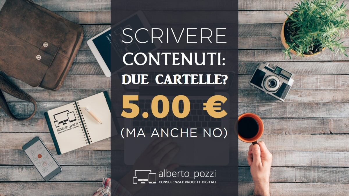 Scrivere contenuti: due cartelle a 5€ - Alberto Pozzi