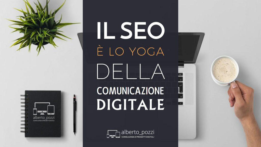 Il SEO è lo yoga della comunicazione digitale - Alberto Pozzi