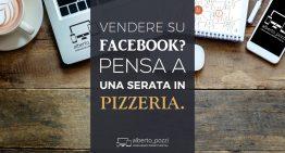 Vendere con Facebook? Pensa a una serata in pizzeria