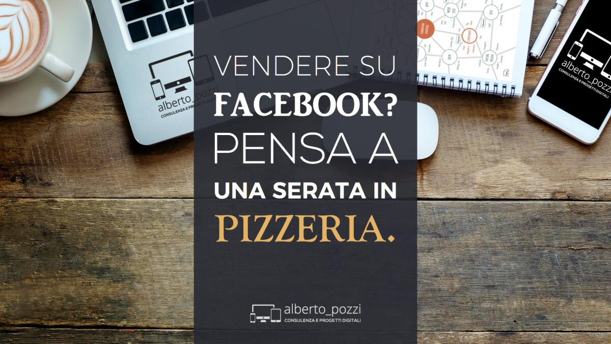 Vendere su Facebook: pensa a una serata in pizzeria