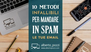 10 metodi infallibili per mandare in spam le tue email
