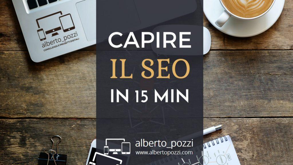 Capire il SEO in 15 min - Alberto Pozzi