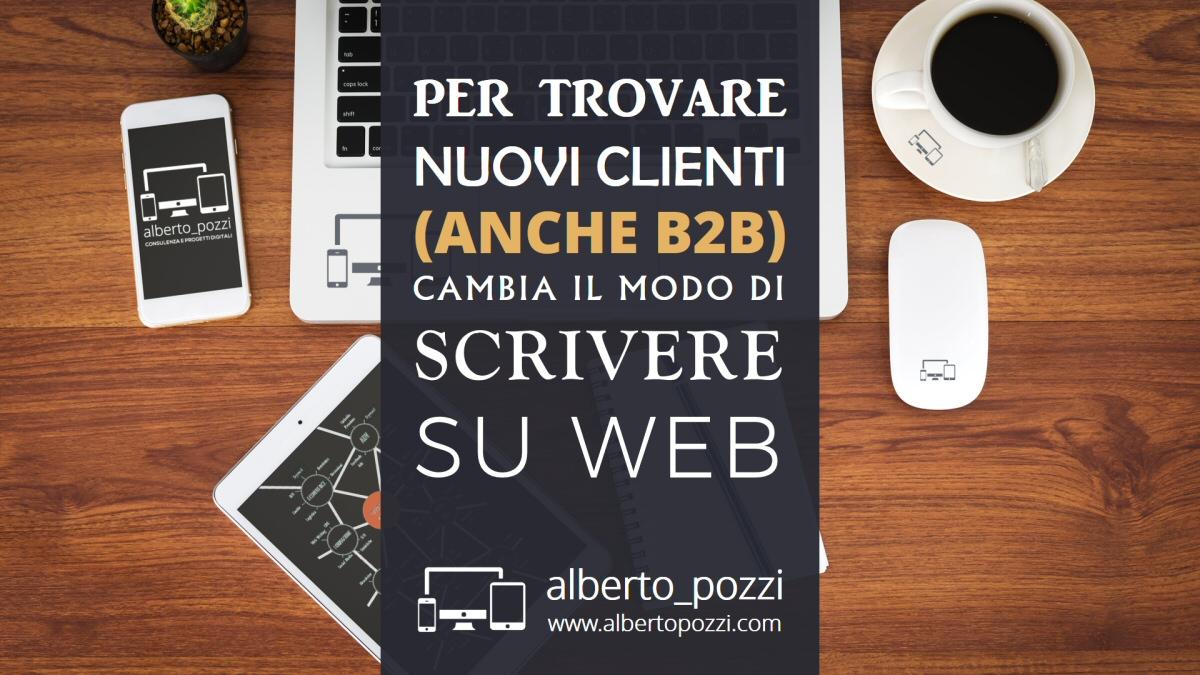 Trovare nuovi clienti? Cambia modo di scrivere sul sito web - Alberto Pozzi