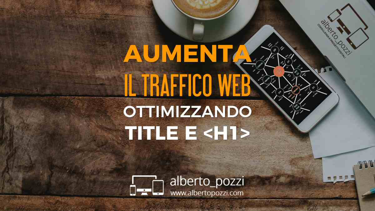 SEO: Aumenta il traffico web ottimizzando title e h1