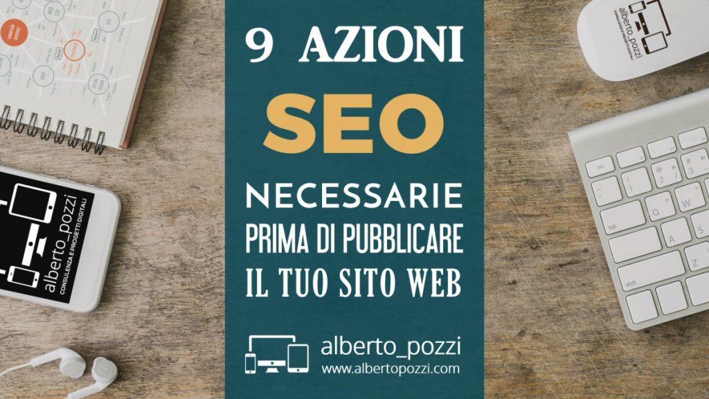 9 azioni SEO necessarie prima di pubblicare online il tuo wito Web - Alberto Pozzi