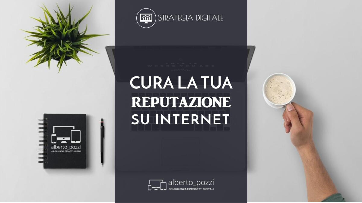 Cura la tua reputazione su internet - Alberto Pozzi