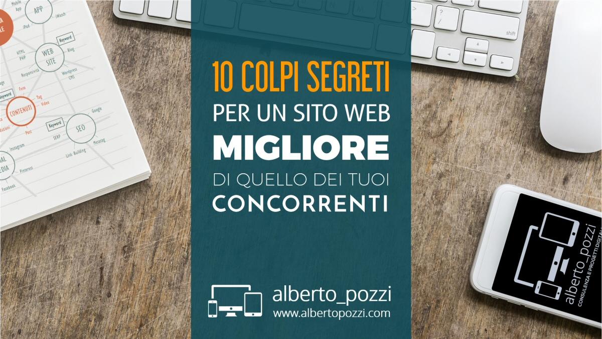 10 colpi segreti per un sito web migliore della concorrenza - Alberto Pozzi