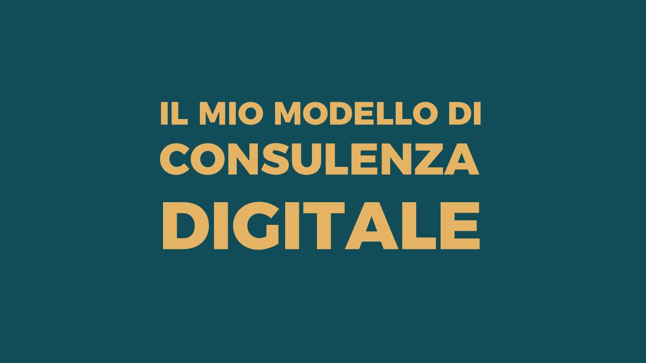 Il mio modello ideale di Consulenza Digitale - Alberto Pozzi
