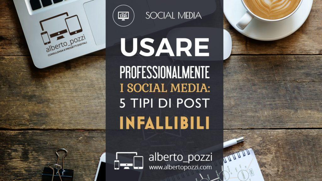 Usare professionalmente i Social Media: 5 tipi di post infallibili