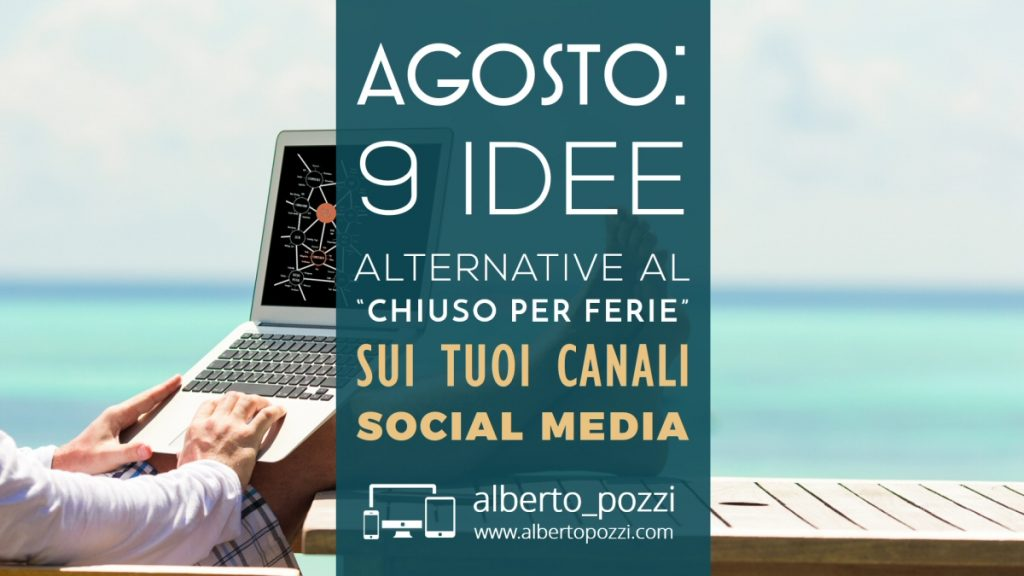 Agosto: 9 idee alternative per social media - Alberto Pozzi
