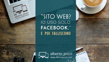 """Sito Web? Io uso solo Facebook"". E poi falliscono."