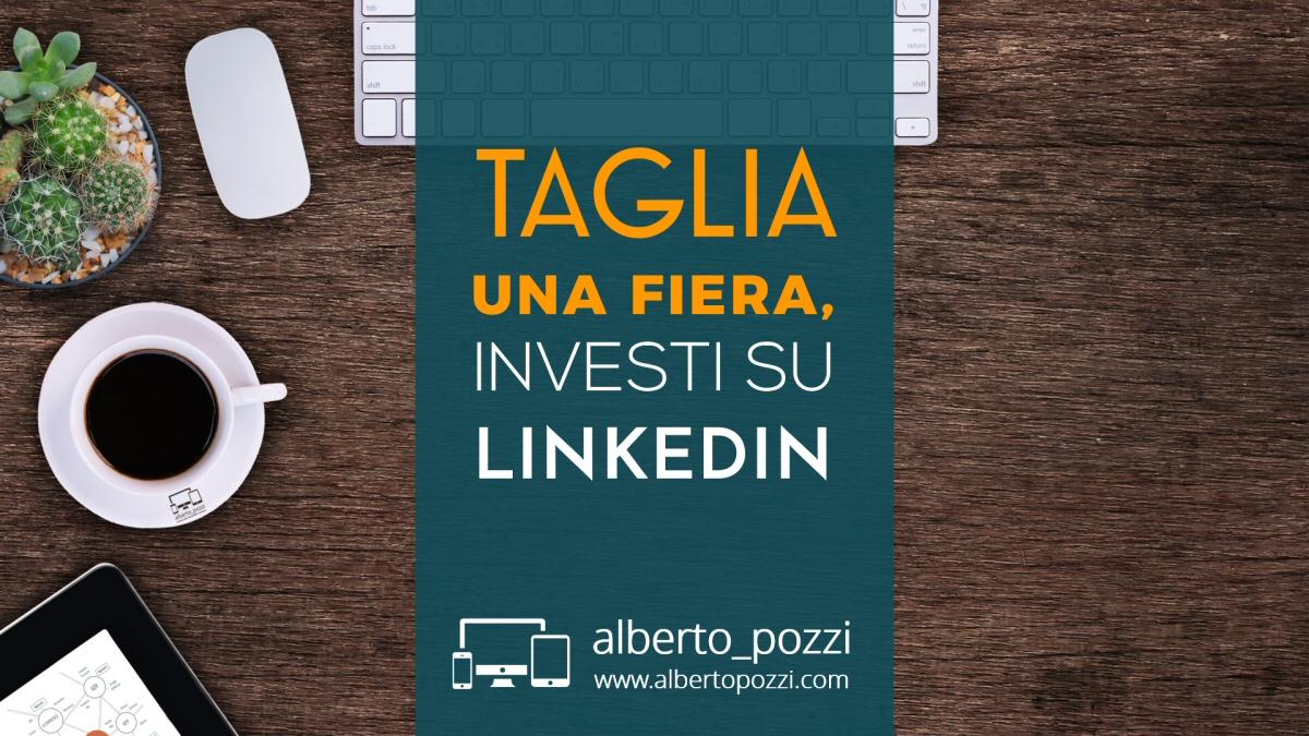 Taglia una fiera, investi su Linkedin - Alberto Pozzi