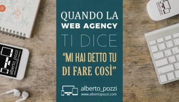 """Se la Web Agency dice """"Mi hai detto tu di fare così."""""""